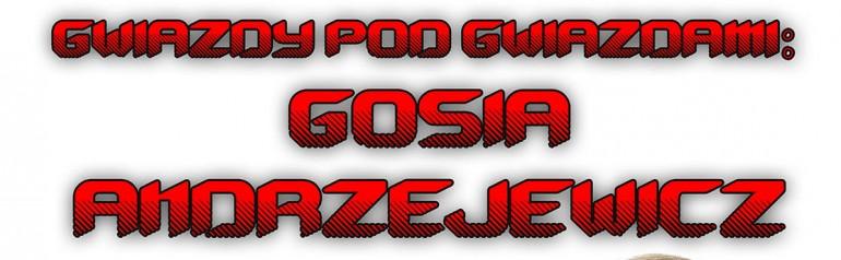 Gwiazdy pod Gwiazdami: Gosia Andrzejewicz