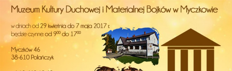 Muzeum Kultury Duchowej i Materialnej Bojków w Myczkowie – Długi weekend majowy