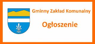 Ogłoszenie Gminnego Zakładu Komunalnego